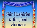 Shir Hashirim & The Final Chasuna
