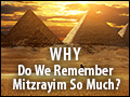 Why Remember Mitzrayim So Much?