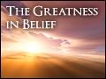 The Greatness of Belief