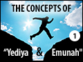 The Concepts of Yediyah and Emunah: Part One