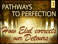 Pathways to Perfection 1: How Elul Corrects Our Detours