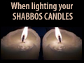 When Lighting Your Shabbos Candles