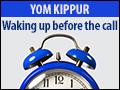Yom Kippur: Waking Up Before the Call