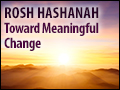 Rosh Hashana: Toward Meaningful Change