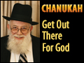 Chanukah: Get Out There For God