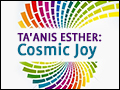 Ta'anis Esther: Cosmic Joy