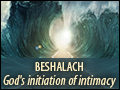 Beshalach: God's Initiation of Intimacy