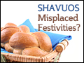 Shavuos: Misplaced Festivities?