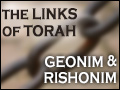 The Links of Torah: Geonim & Rishonim